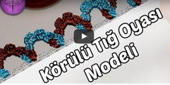 Köprülü Tığ Oyası Modeli Yapılışı