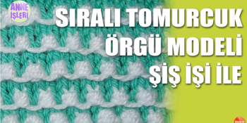 sirali-tomurcuk-orgu-modeli-yapilisi